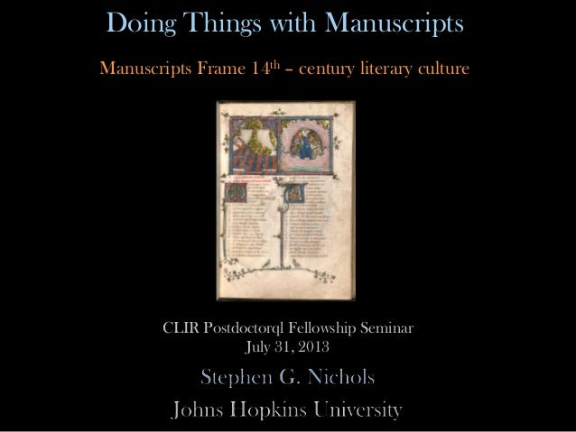 Doing Things with Manuscripts n Manuscripts Frame 14th – century literary culture CLIR Postdoctorql Fellowship Seminar Jul...