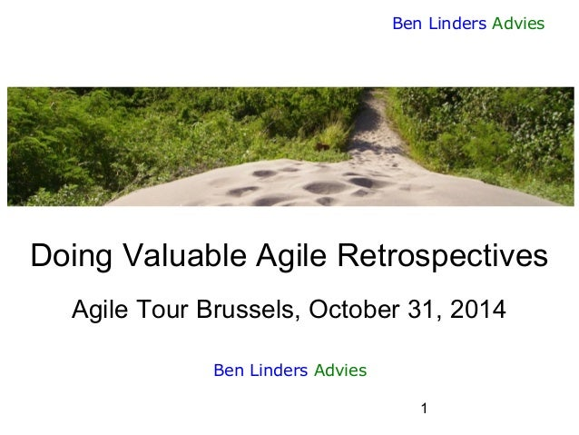 1  Ben Linders Advies  Doing Valuable Agile RetrospectivesAgile Tour Brussels, October 31, 2014  Ben Linders Advies