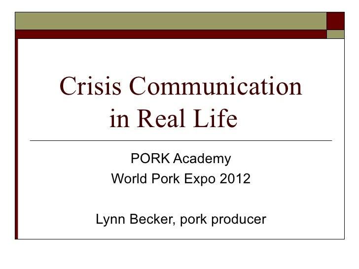 Crisis Communication     in Real Life      PORK Academy    World Pork Expo 2012  Lynn Becker, pork producer