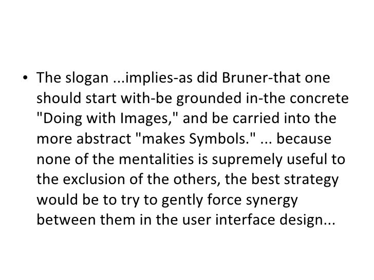 <ul><li>The slogan ...implies-as did Bruner-that one should start with-be grounded in-the concrete &quot;Doing with Images...