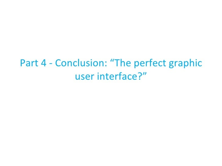 """Part 4 - Conclusion: """"The perfect graphic user interface?"""""""