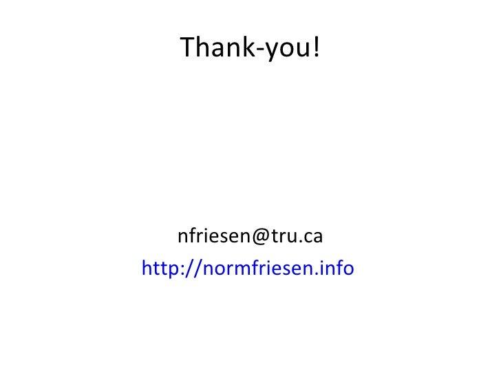 Thank-you! <ul><li>[email_address] </li></ul><ul><li>http://normfriesen.info   </li></ul>