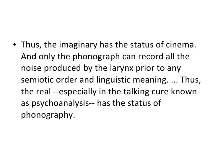 <ul><li>Thus, the imaginary has the status of cinema. And only the phonograph can record all the noise produced by the lar...