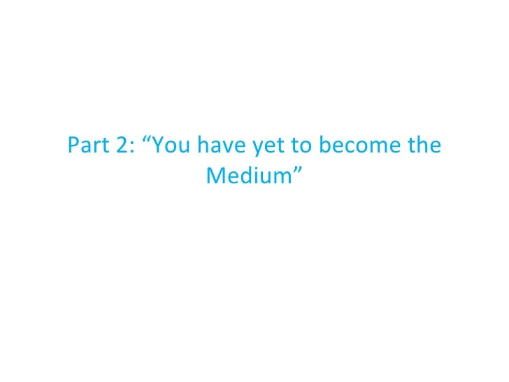 """Part 2: """"You have yet to become the Medium"""""""