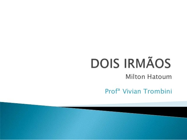 Milton Hatoum Profª Vivian Trombini