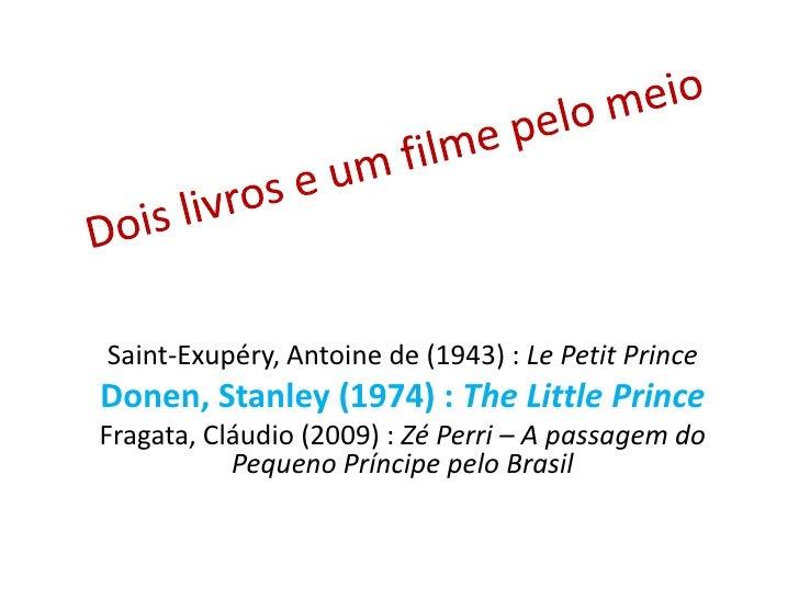Dois livros e um filme pelo meio<br />Saint-Exupéry, Antoine de (1943) : Le Petit Prince<br />Donen, Stanley (1974) : The ...