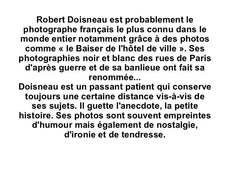 Robert Doisneau est probablement le photographe français le plus connu dans lemonde entier notamment grâce à des photos co...