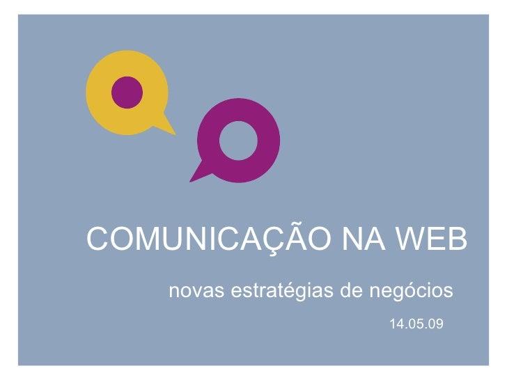 COMUNICAÇÃO NA WEB    novas estratégias de negócios                          14.05.09