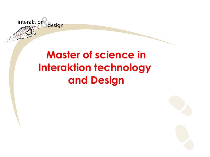 Master of science in Interaktion technology  and Design