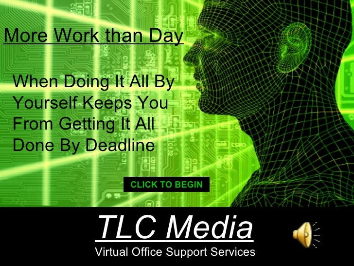 When Doing It All By Yourself Keeps You From Getting It All Done By Deadline More Work than Day CLICK TO BEGIN TLC Media V...