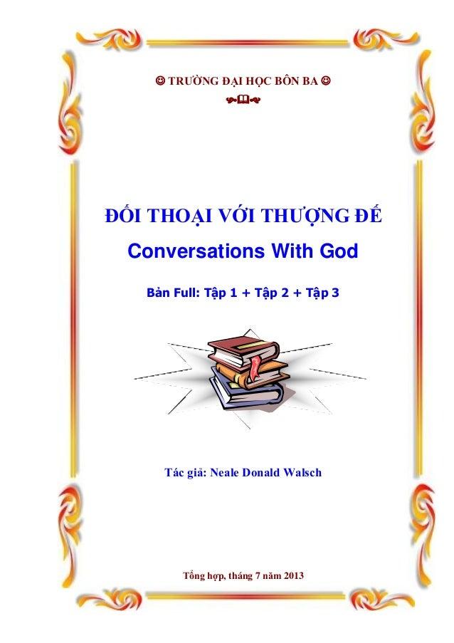  TRƯỜNG ĐẠI HỌC BÔN BA   ĐỐI THOẠI VỚI THƯỢNG ĐẾ Conversations With God Bản Full: Tập 1 + Tập 2 + Tập 3 Tác giả: Neal...
