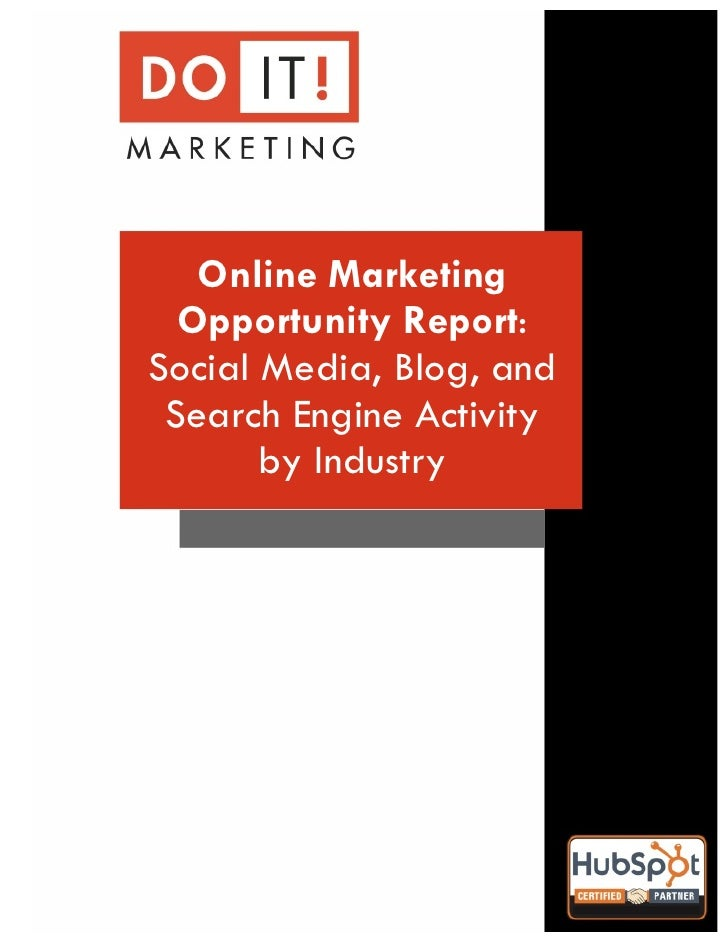 !       Online Marketing      Opportunity Report:    Social Media, Blog, and     Search Engine Activity           by Indus...