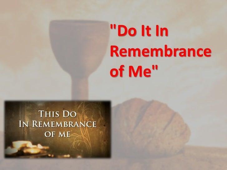 """""""Do It InRemembranceof Me"""""""