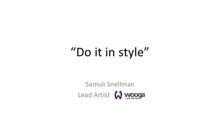 """""""Do it in style""""   Samuli Snellman Lead Artist"""