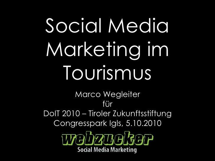 Social Media Marketing im Tourismus Marco Wegleiter für DoIT 2010 – Tiroler Zukunftsstiftung Congresspark Igls, 5.10.2010