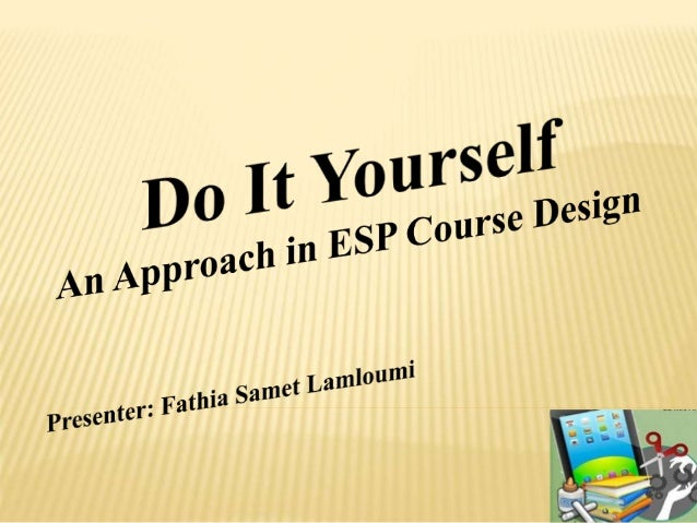Do it yourself an approach in esp course design do it yourself an approach in esp course design outline i what is esp ii problems of esp teachers in tunisia iii solutioingenieria Images