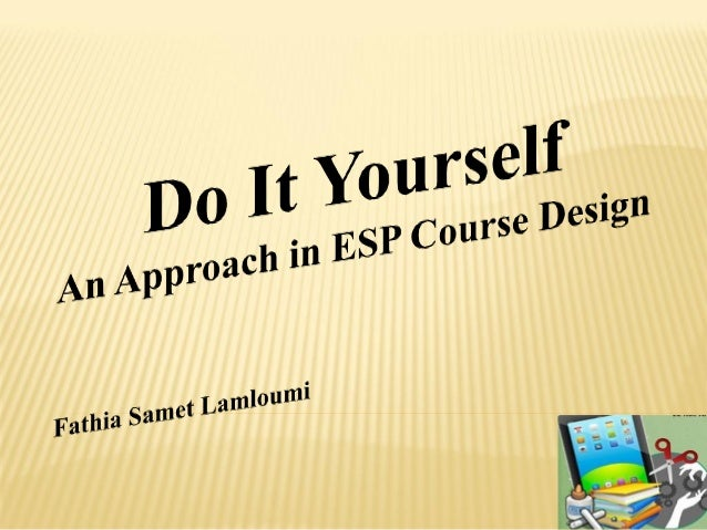 Do it yourself an approach in esp course design 1 638gcb1494066377 do it yourself an approach in esp course design outline i what is esp ii problems of esp teachers in tunisia iii solutioingenieria Images