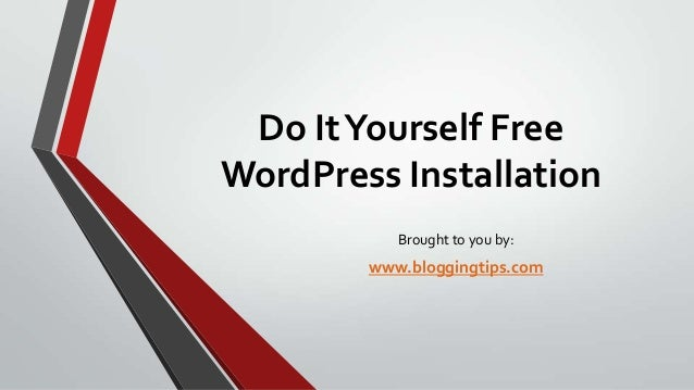 Do It Yourself Free WordPress Installation Brought to you by:  www.bloggingtips.com