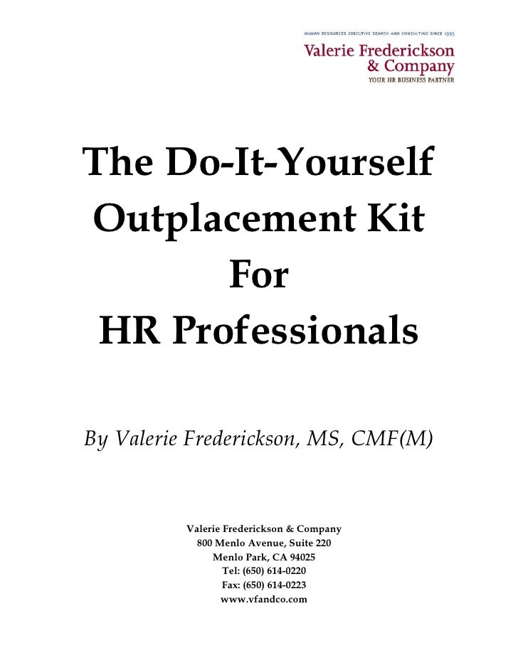 The Do-It-Yourself Outplacement Kit        For  HR Professionals  By Valerie Frederickson, MS, CMF(M)             Valerie ...