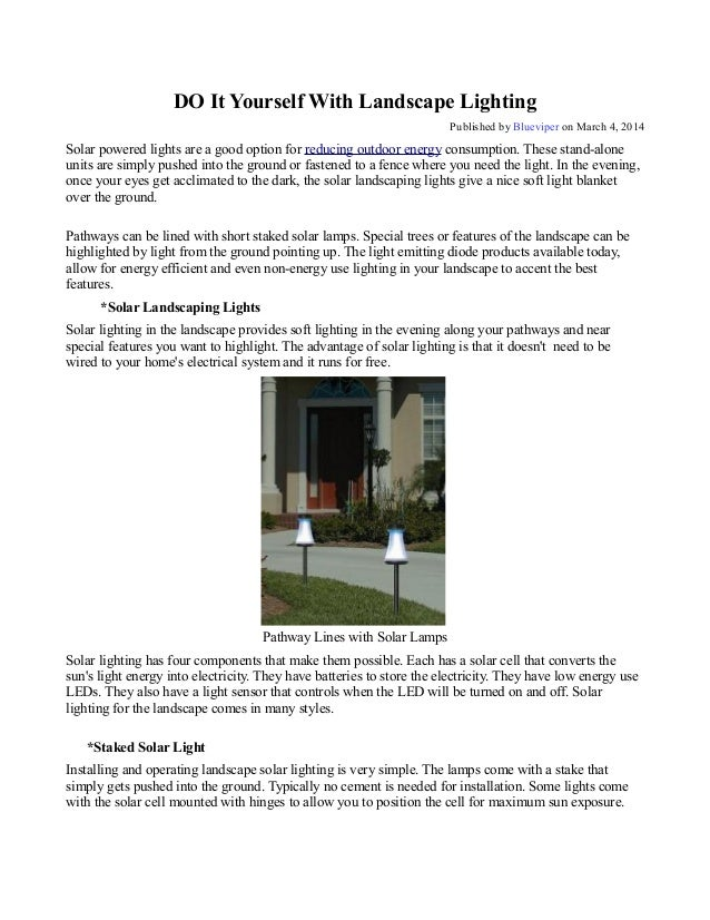DO It Yourself With Landscape Lighting Published by Blueviper on March 4, 2014 Solar powered lights are a good option for ...