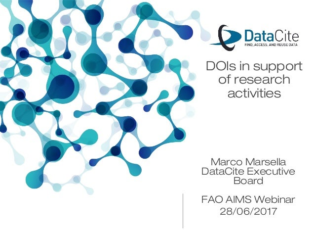 FAO AIMS Webinar 28/06/2017 Marco Marsella DataCite Executive Board DOIs in support of research activities