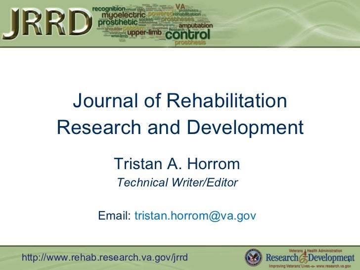 Journal of Rehabilitation Research and Development Tristan A. Horrom Technical Writer/Editor Email:  [email_address]
