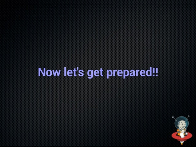 Now let's get prepared!!