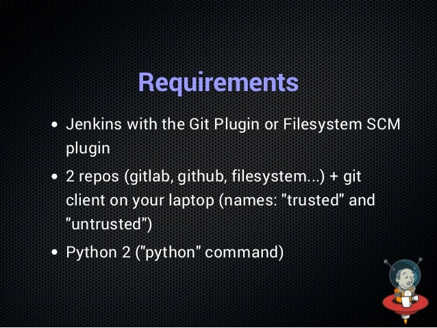 Requirements Jenkins with the Git Plugin or Filesystem SCM plugin 2 repos (gitlab, github, filesystem...) + git client on ...