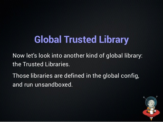 Add the Library as a Global Shared Library Same as we did before but in the global config