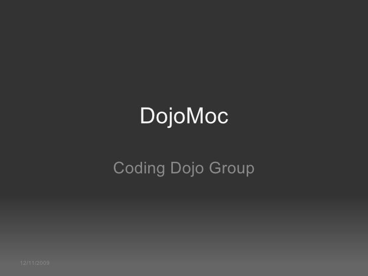 12/11/2009 DojoMoc Coding Dojo Group