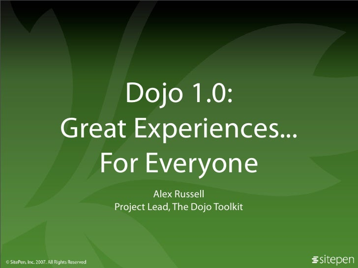 Dojo 1.0: Great Experiences...    For Everyone              Alex Russell     Project Lead, The Dojo Toolkit