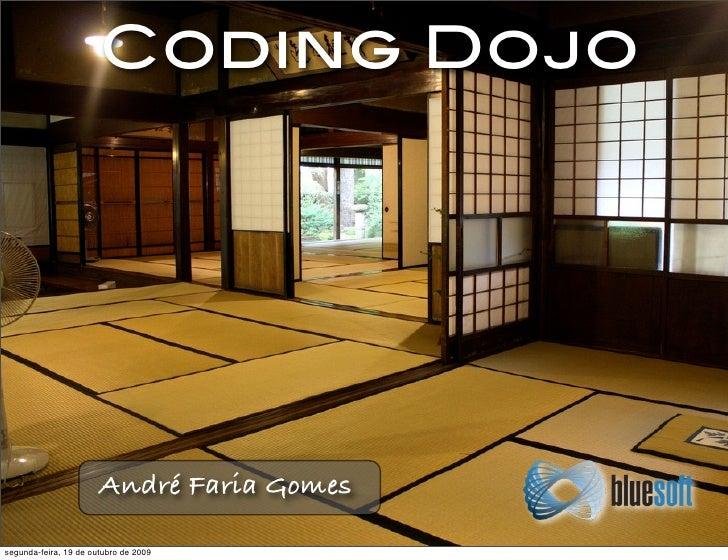 Coding Dojo                            André Faria Gomes  segunda-feira, 19 de outubro de 2009