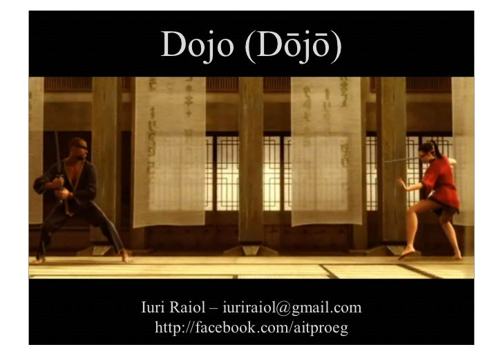 Dojo (Dōjō)Iuri Raiol – iuriraiol@gmail.com  http://facebook.com/aitproeg