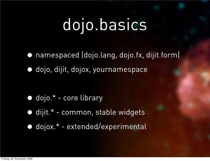 dojo.basics                     • namespaced (dojo.lang, dojo.fx, dijit.form)                     • dojo, dijit, dojox, yo...
