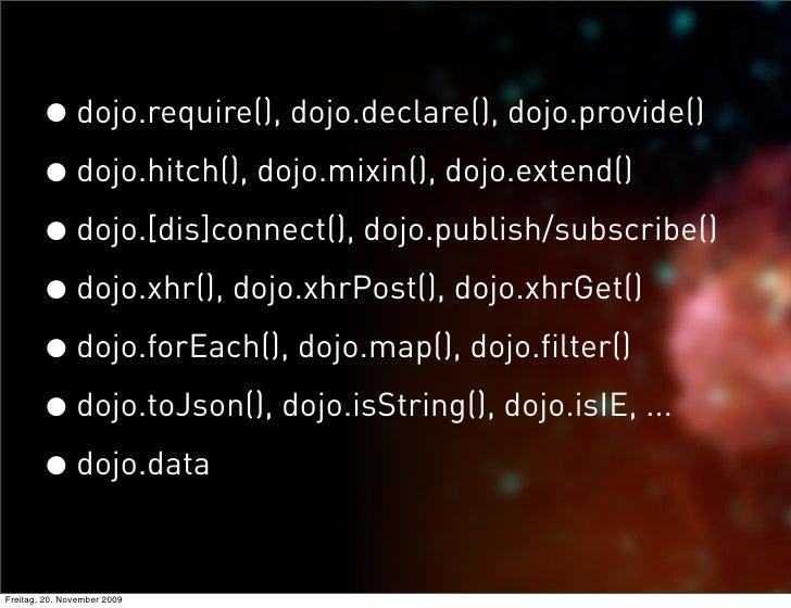 • dojo.require(), dojo.declare(), dojo.provide()         • dojo.hitch(), dojo.mixin(), dojo.extend()         • dojo.[dis]c...