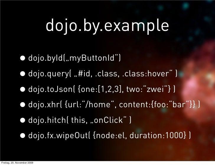 "dojo.by.example               • dojo.byId(""myButtonId"")               • dojo.query( ""#id, .class, .class:hover"" )         ..."