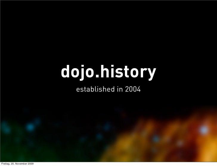 dojo.history                               established in 2004     Freitag, 20. November 2009