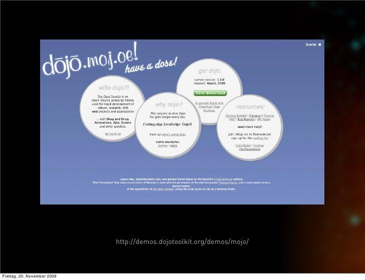 http://demos.dojotoolkit.org/demos/mojo/    Freitag, 20. November 2009