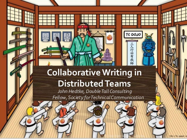 CollaborativeWriting in DistributedTeams John Hedtke, DoubleTallConsulting Fellow,Society forTechnicalCommunication 4/8/20...