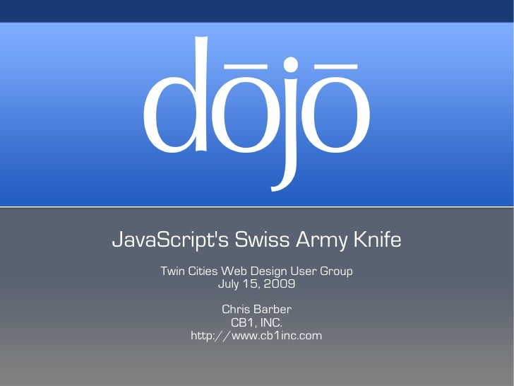 JavaScript's Swiss Army Knife     Twin Cities Web Design User Group                July 15, 2009                Chris Barb...