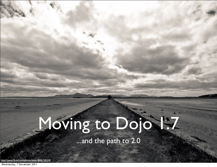 Moving to Dojo 1.7                                                ...and the path to 2.0http://www.flickr.com/photos/jenik/...