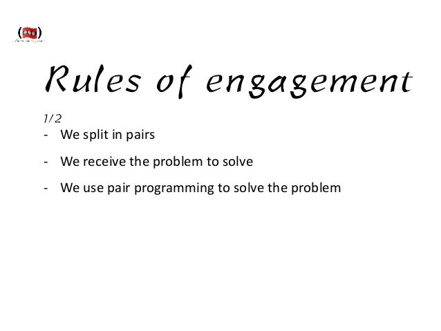 Rules of engagement 1/2 -‐ We  split  in  pairs   -‐ We  receive  the  problem  to  solve   -‐ We ...