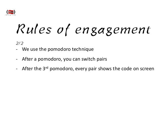 Rules of engagement 2/2 -‐ We  use  the  pomodoro  technique   -‐ After  a  pomodoro,  you  can  swi...