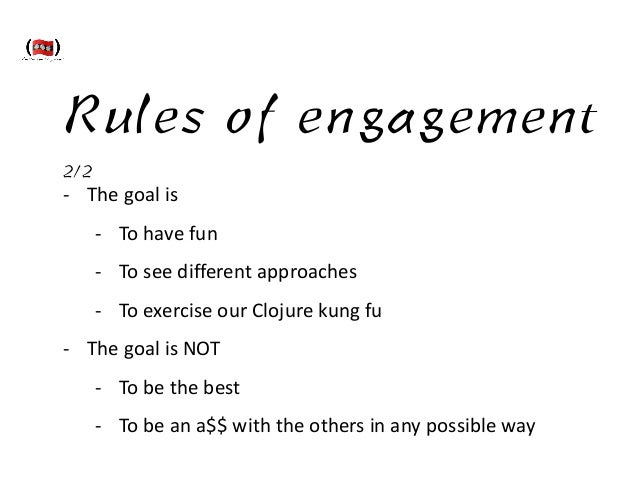 Rules of engagement 2/2 -‐ The  goal  is   -‐ To  have  fun   -‐ To  see  different  approaches   -...