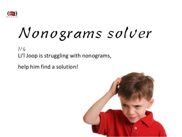 Nonograms solver 1/4 Li'l  Joop  is  struggling  with  nonograms,   help  him  find  a  solution!