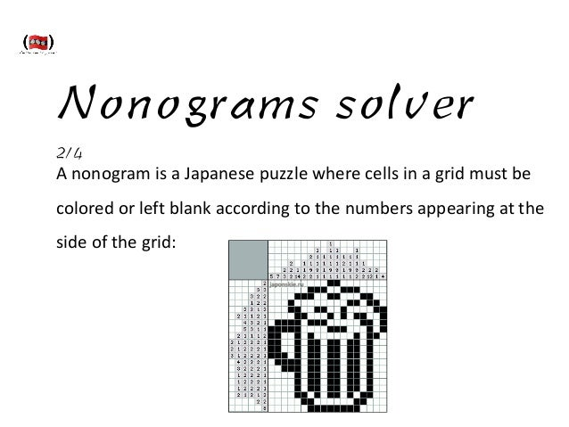 Nonograms solver 2/4 A  nonogram  is  a  Japanese  puzzle  where  cells  in  a  grid  must  be  ...