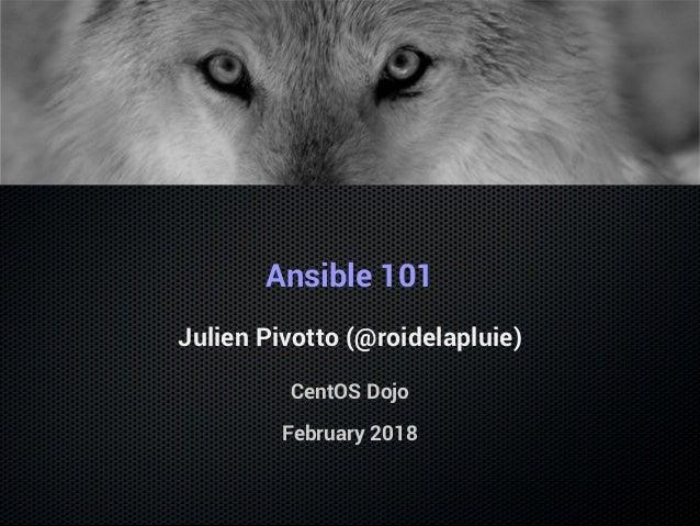 Ansible 101 Julien Pivotto (@roidelapluie) CentOS Dojo February 2018