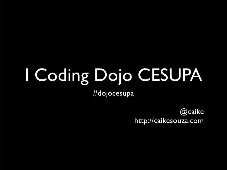 I Coding Dojo CESUPA        #dojocesupa                                      @caike                      http://caikesouza...