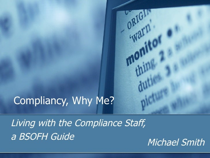 Compliancy, Why Me? Living with the Compliance Staff,  a BSOFH Guide Michael Smith