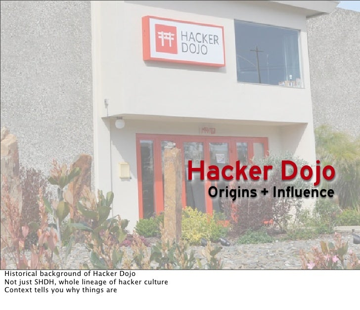 Hacker Dojo                                                   Origins + Influence    Historical background of Hacker Dojo ...